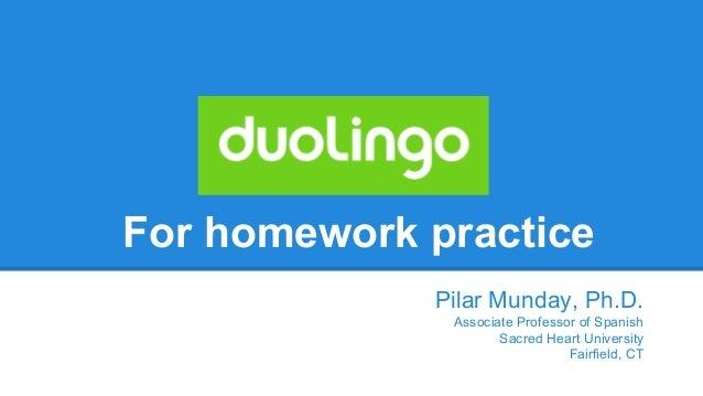 For homework practice Pilar Munday, Ph.D. Associate Professor of Spanish Sacred Heart University Fairfield, CT