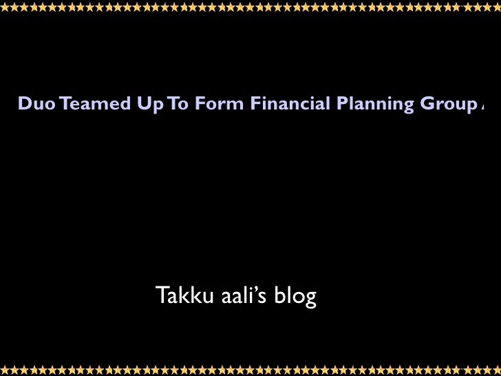 Duo Teamed Up To Form Financial Planning Group At             Takku aali's blog