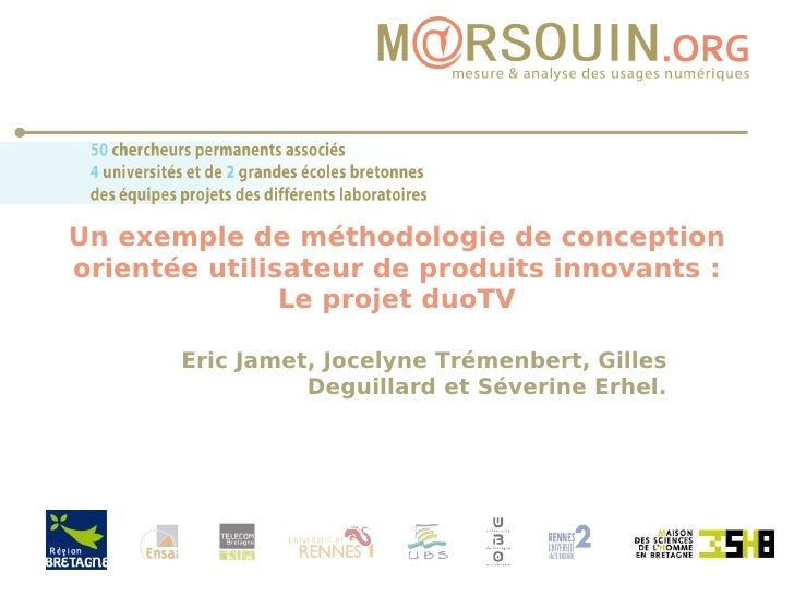 Un exemple de méthodologie de conception orientée utilisateur de produits innovants : Le projet duoTV Eric Jamet, Jocelyne...