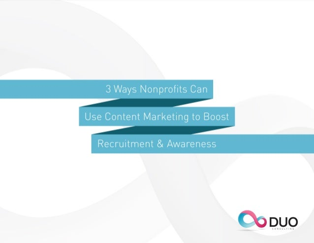 Three Ways Nonprofits Can Use Content Marketing to Boost Recruitment & Awareness  Today's nonprofit needs a coordinated st...