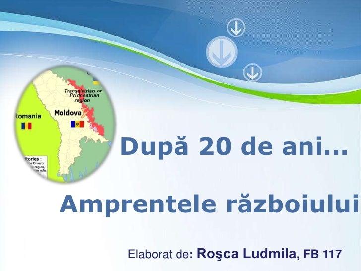După 20 de ani...Amprentele războiului    Elaborat de: Roşca Ludmila, FBPage 1     Powerpoint Templates          117