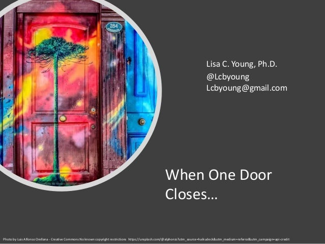 When One Door Closes… Lisa C. Young, Ph.D. @Lcbyoung Lcbyoung@gmail.com Photo by Luis Alfonso Orellana - Creative Commons ...