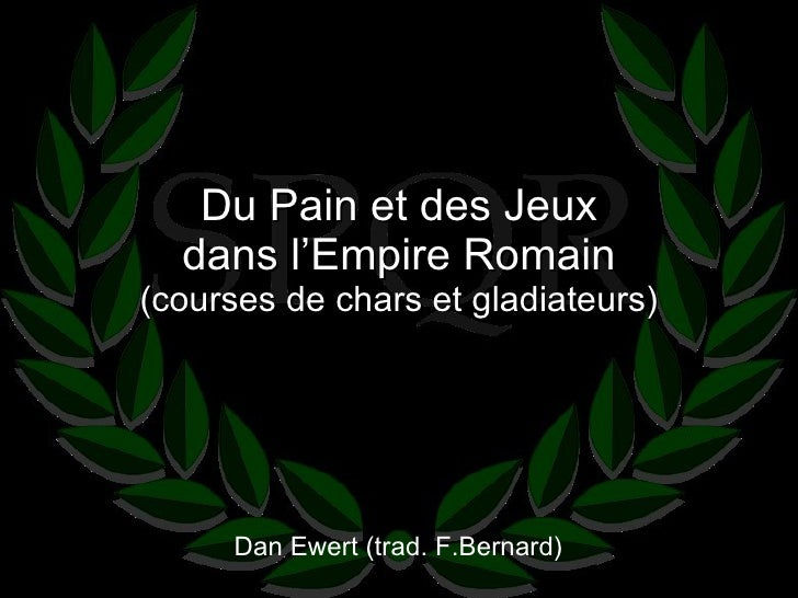 Du Pain et des Jeux dans l'Empire Romain (courses de chars et gladiateurs) Dan Ewert (trad. F.Bernard)