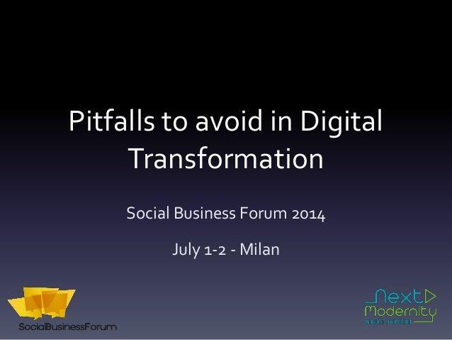 Pitfalls to avoid in Digital Transformation Social Business Forum 2014 July 1-2 - Milan
