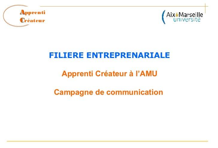 ApprentiCréateur           FILIERE ENTREPRENARIALE             Apprenti Créateur à l'AMU           Campagne de communication