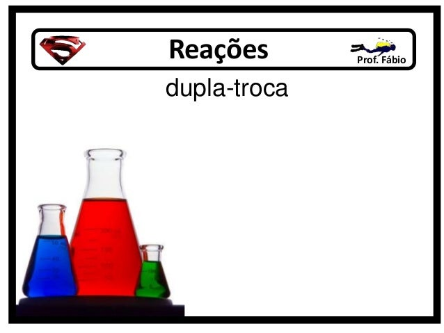 Reações Prof. Fábio dupla-troca