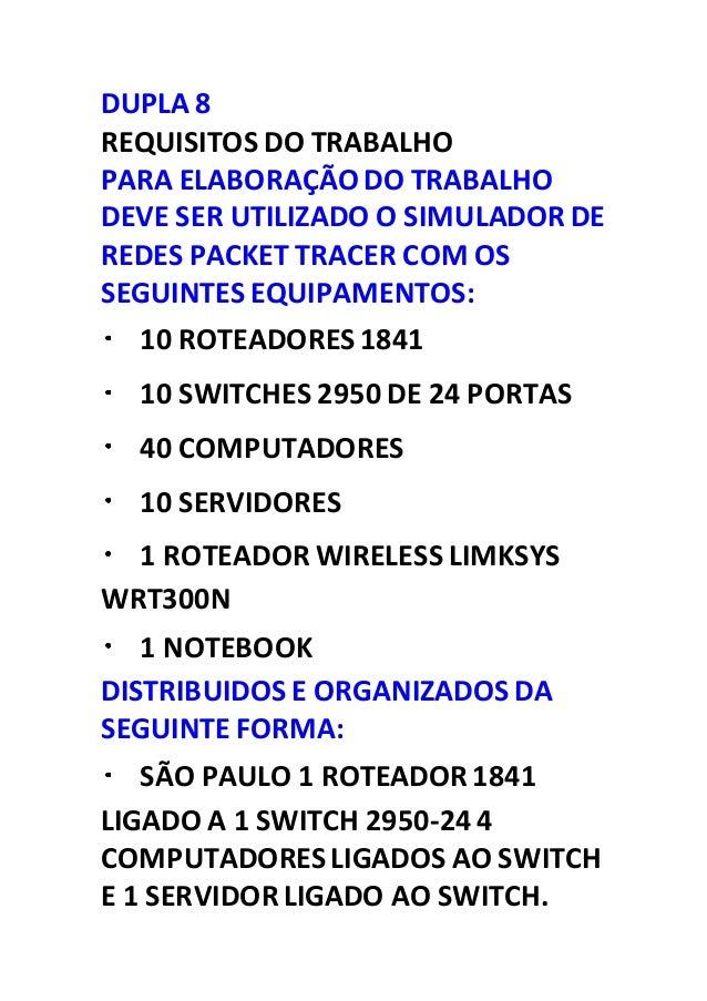 DUPLA 8  REQUISITOS DO TRABALHO  PARA ELABORAÇÃO DO TRABALHO  DEVE SER UTILIZADO O SIMULADOR DE  REDES PACKET TRACER COM O...