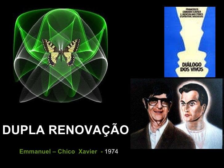 DUPLA RENOVAÇÃO   Emmanuel – Chico  Xavier  -  1974
