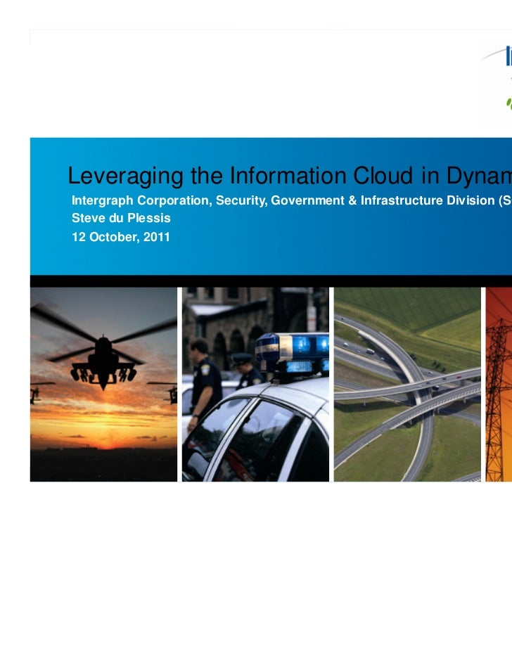 Leveraging the Information Cloud in Dynamic GISIntergraph Corporation, Security, Government & Infrastructure Division (SG&...