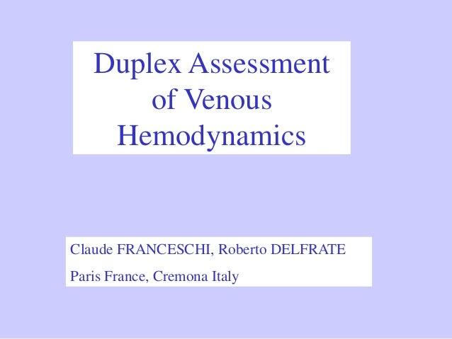 Duplex Assessment  of Venous  Hemodynamics  Claude FRANCESCHI, Roberto DELFRATE  Paris France, Cremona Italy