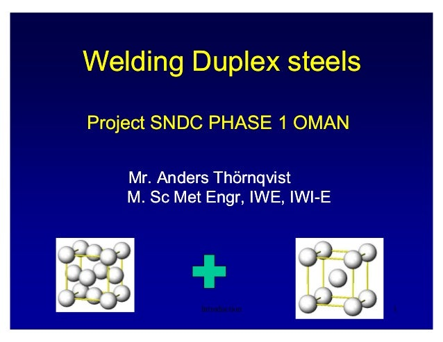 Welding Duplex steelsWelding Duplex steels Project SNDC PHASE 1 OMANProject SNDC PHASE 1 OMAN Mr. AndersMr. Anders Thörnqv...
