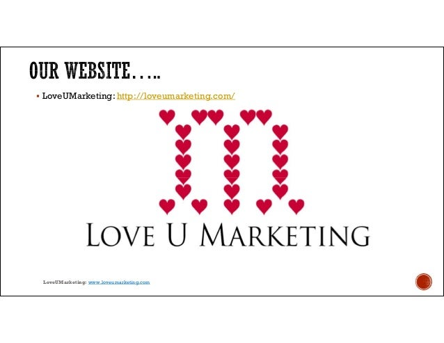  LoveUMarketing: http://loveumarketing.com/ LoveUMarketing: www.loveumarketing.com
