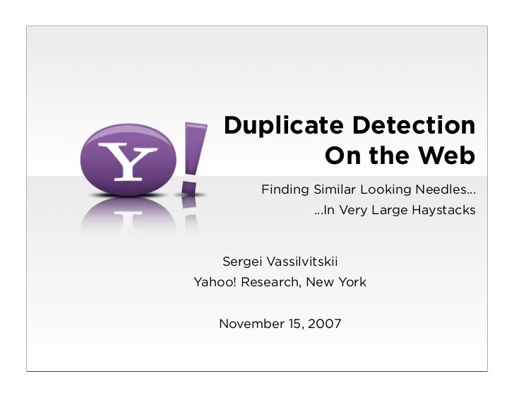 Duplicate Detection            On the Web          Finding Similar Looking Needles...                   ...In Very Large H...