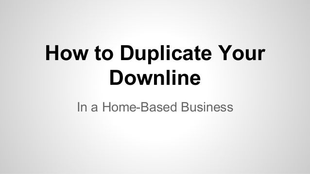 How to Duplicate Your Downline In a Home-Based Business