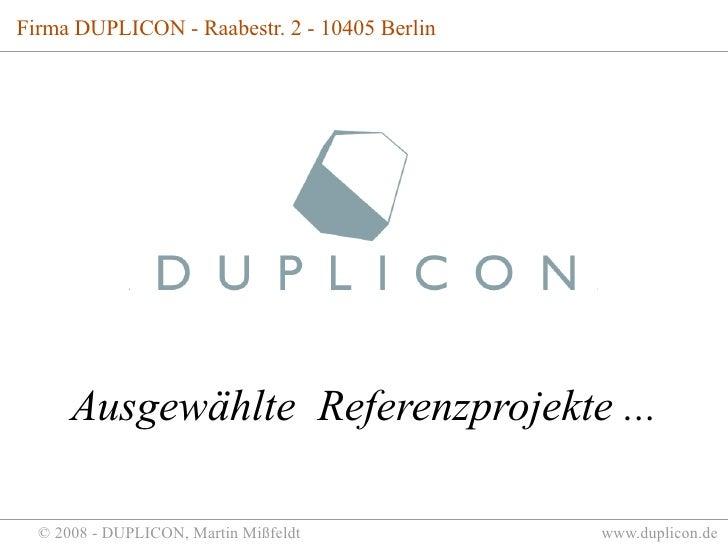 Firma DUPLICON - Raabestr. 2 - 10405 Berlin           Ausgewählte Referenzprojekte ...    © 2008 - DUPLICON, Martin Mißfel...