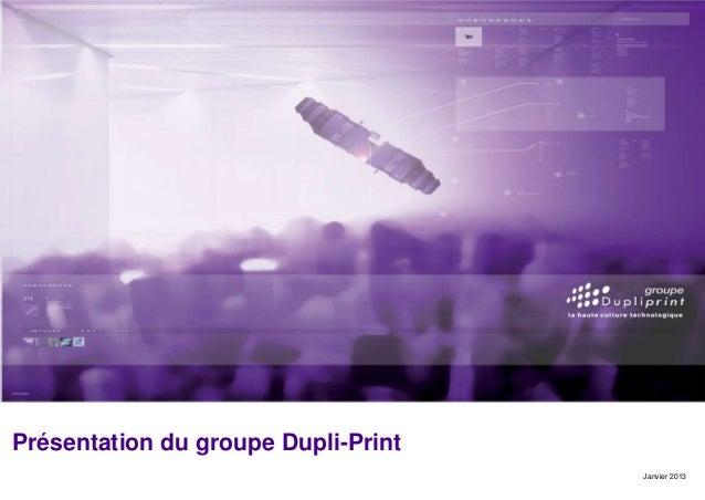 Page Présentation du groupe Dupli-Print Janvier 2013