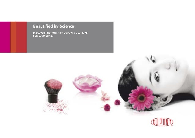Beautified by Science DISCOVER THE POWER OF DUPONT SOLUTIONS FOR COSMETICS.