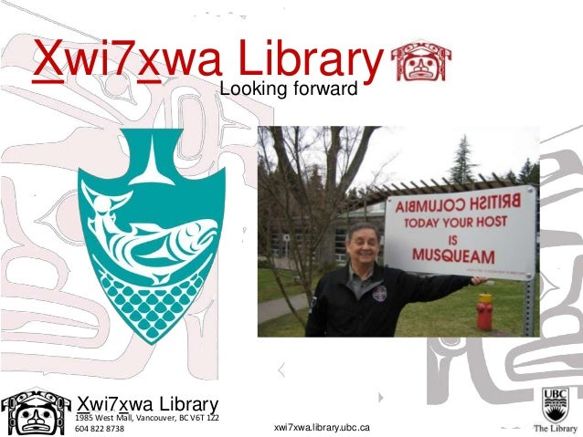 1985 West Mall, Vancouver, BC V6T 1Z2 604 822 8738 Xwi7xwa Library xwi7xwa.library.ubc.ca Xwi7xwa LibraryLooking forward