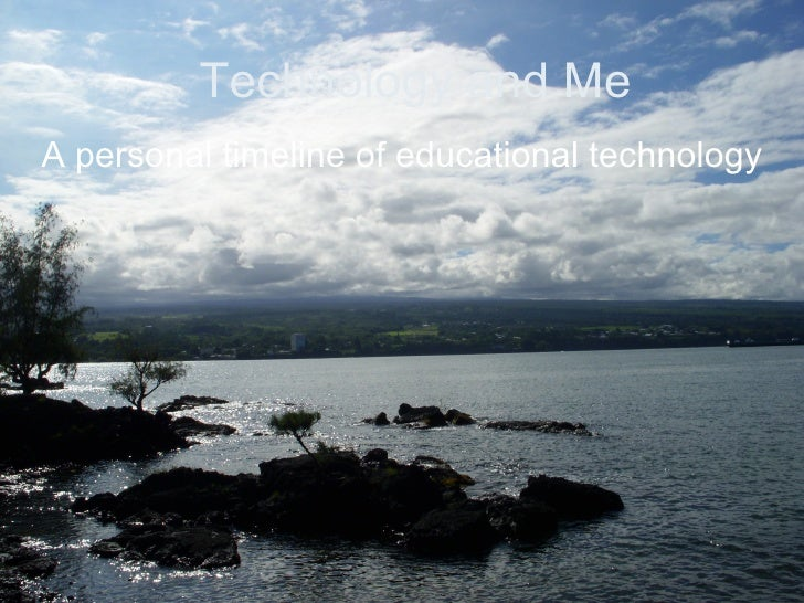 Technology and Me A personal timeline of educational technology