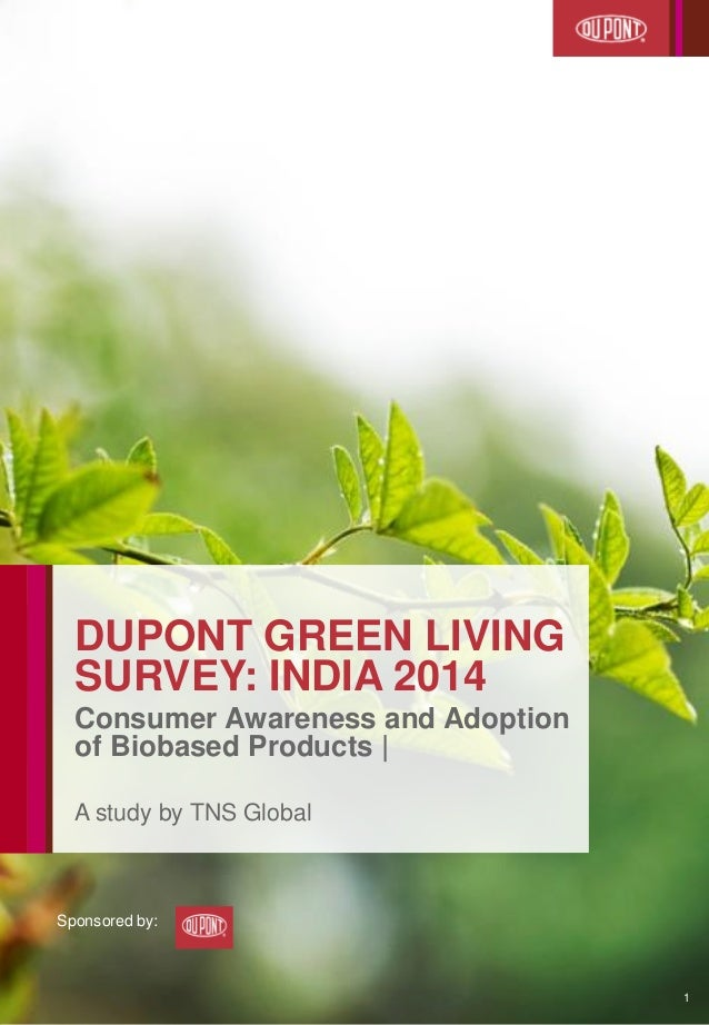 1  DUPONT GREEN LIVING SURVEY: INDIA 2014  Consumer Awareness and Adoption of Biobased Products |  A study by TNS Global  ...