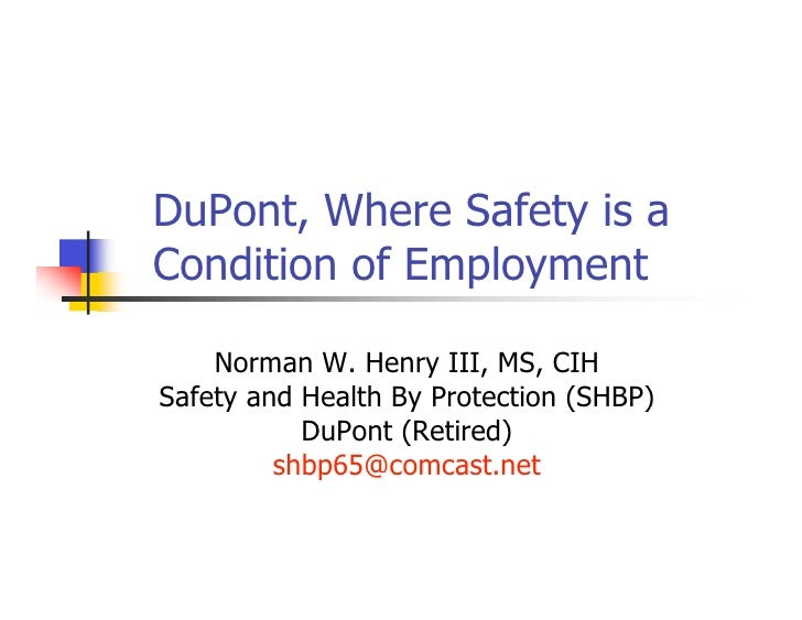 DuPont, Where Safety is a Condition of Employment      Norman W. Henry III, MS, CIH Safety and Health By Protection (SHBP)...
