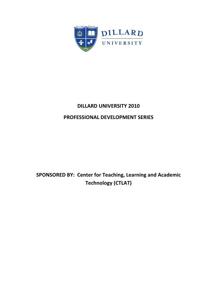 DILLARD UNIVERSITY 2010            PROFESSIONAL DEVELOPMENT SERIES     SPONSORED BY: Center for Teaching, Learning and Aca...