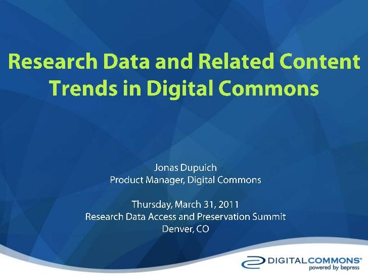 Research Data and Related Content Trends in Digital Commons<br />Jonas Dupuich<br />Product Manager, Digital Commons<br />...