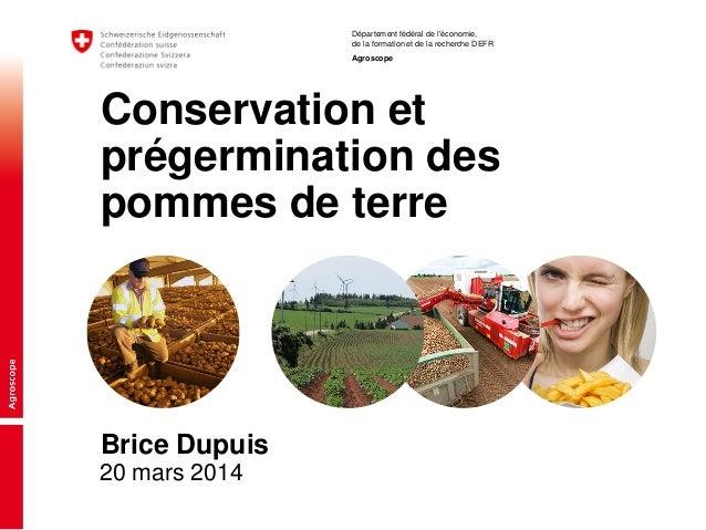 Département fédéral de l'économie, de la formation et de la recherche DEFR Agroscope 20 mars 2014 Conservation et prégermi...