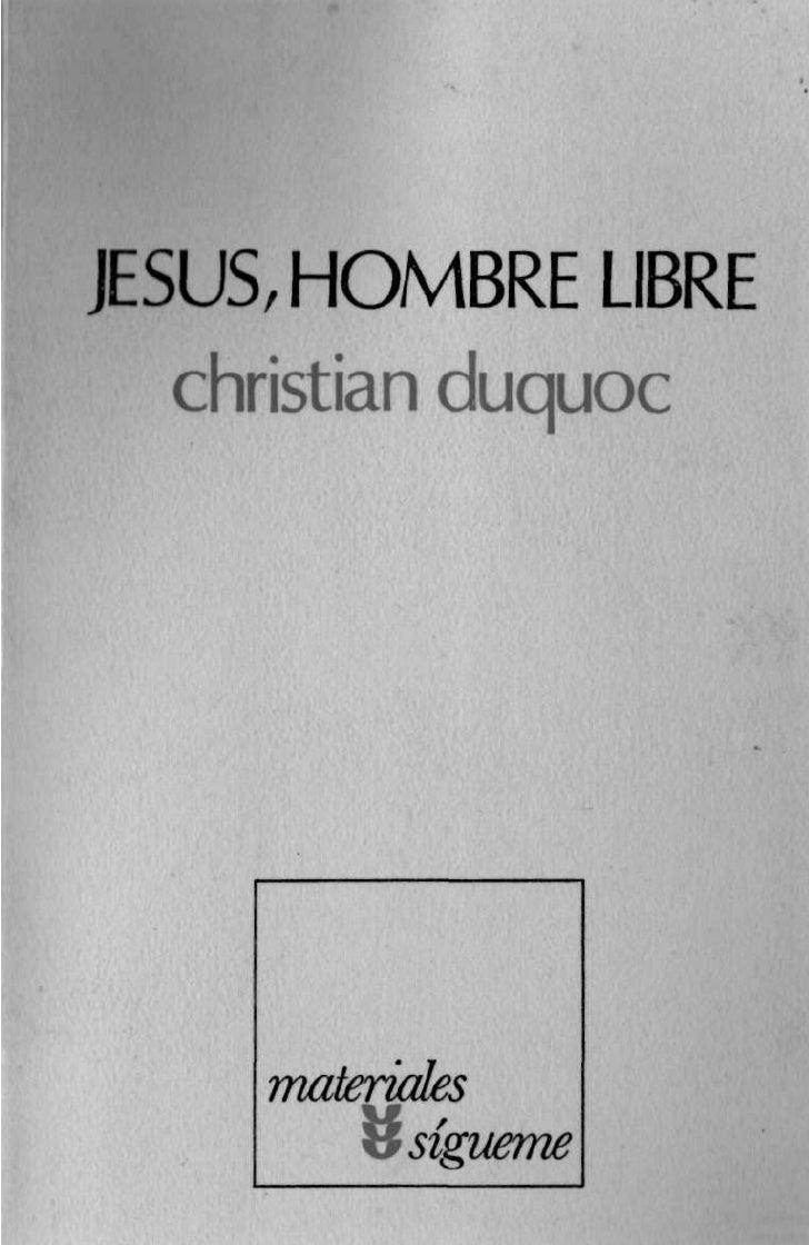 JESÚS, HOMBRE LIBRE          Esbozo de una cristología           Christian Ducquoc                 T E R C E R A EDICIÓN  ...
