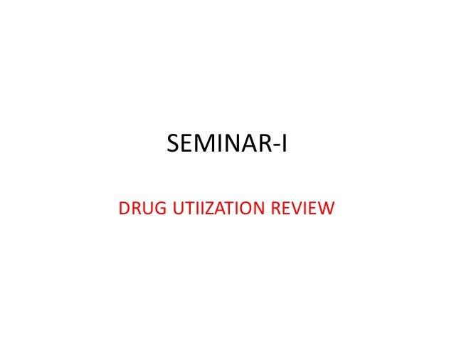 SEMINAR-I DRUG UTIIZATION REVIEW