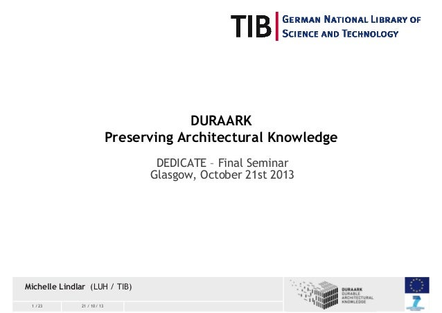 DURAARK Preserving Architectural Knowledge DEDICATE – Final Seminar Glasgow, October 21st 2013  Michelle Lindlar (LUH / TI...