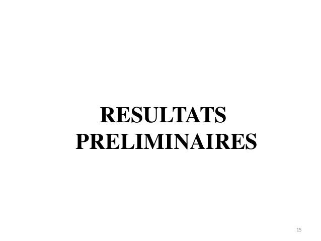 RESULTATS PRELIMINAIRES 15