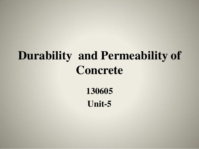 Durability and Permeability of Concrete 130605 Unit-5