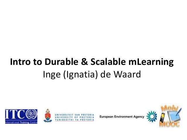 Intro to Durable & Scalable mLearning        Inge (Ignatia) de Waard