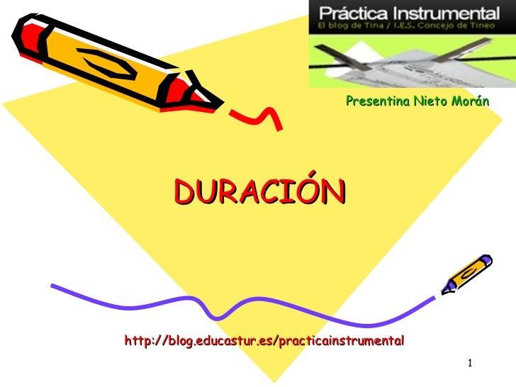 DURACIÓN Presentina   Nieto   Morán http://blog.educastur.es/practicainstrumental