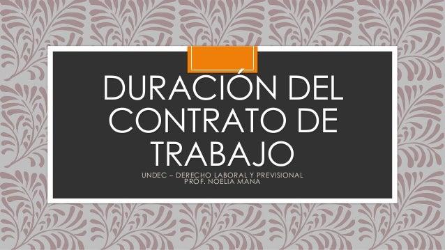 DURACIÓN DEL  CONTRATO DE  TRABAJO  UNDEC – DERECHO LABORAL Y PREVISIONAL  PROF. NOELIA MANA