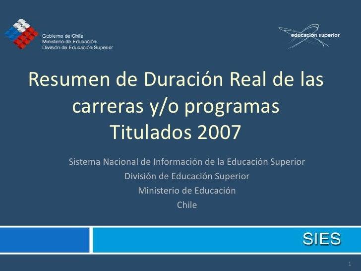 Resumen de Duración Real de las     carreras y/o programas         Titulados 2007     Sistema Nacional de Información de l...