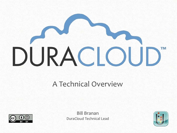 A Technical Overview        Bill Branan   DuraCloud Technical Lead