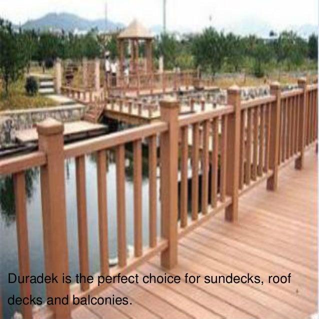 Duradek is the perfect choice for sundecks, roofdecks and balconies.