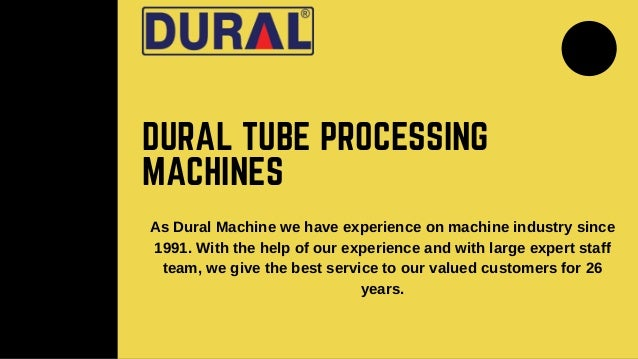 DURAL TUBE PROCESSING MACHINES As Dural Machine we have experience on machine industry since 1991. With the help of our ex...