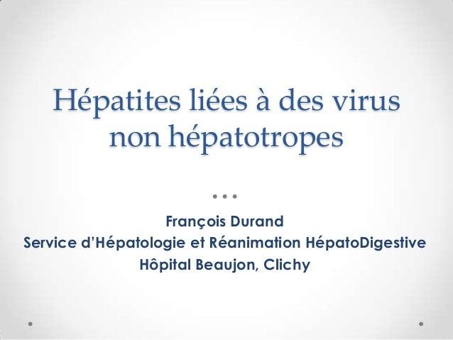 Hépatites liées à des virus      non hépatotropes                  François DurandService d'Hépatologie et Réanimation Hép...