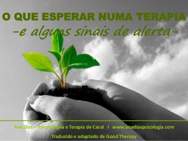 O QUE ESPERAR NUMA TERAPIA -e alguns sinais de alerta- Ana Dias – Psicoterapia e Terapia de Casal I www.anadiaspsicologia....