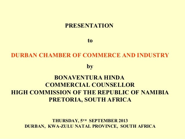 PRESENTATION to DURBAN CHAMBER OF COMMERCE AND INDUSTRY by BONAVENTURA HINDA COMMERCIAL COUNSELLOR HIGH COMMISSION OF THE ...