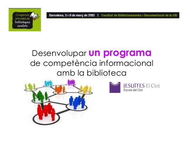 Desenvolupar un programade competència informacional     amb la biblioteca