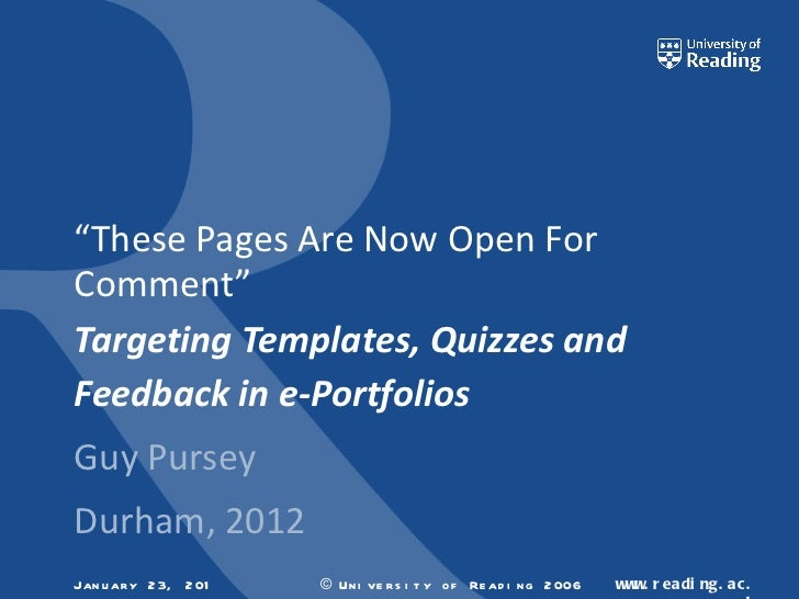 """"""" These Pages Are Now Open For Comment"""" Targeting Templates, Quizzes and Feedback in e-Portfolios Guy Pursey Durham, 2012 ..."""