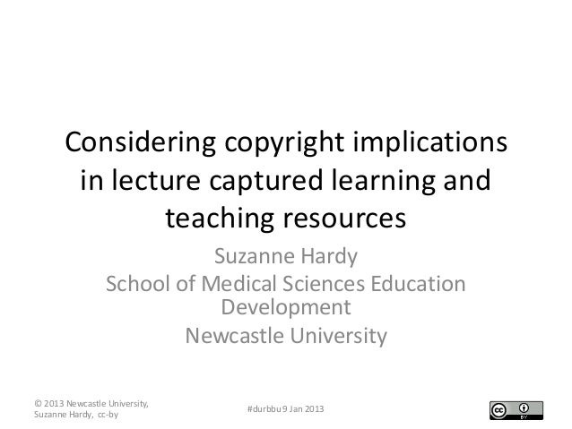 Considering copyright implications        in lecture captured learning and               teaching resources               ...