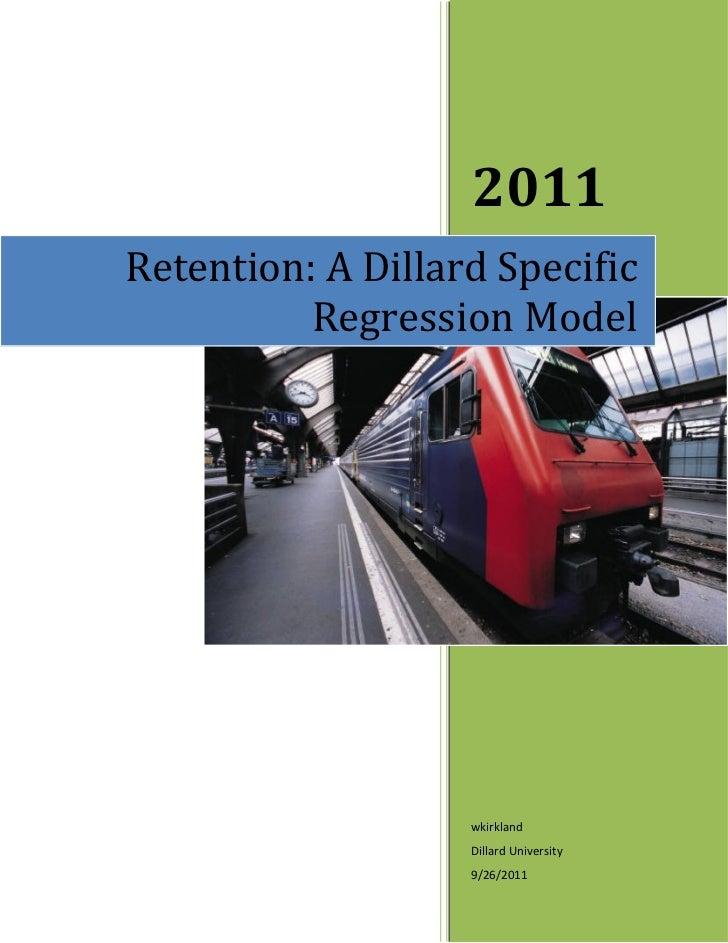 2011Retention: A Dillard Specific          Regression Model                   wkirkland                   Dillard Universi...