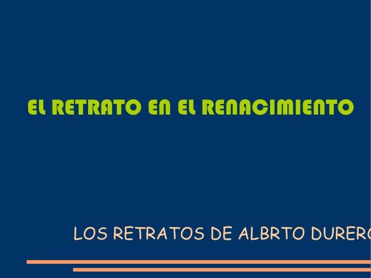 LOS RETRATOS DE ALBRTO DURERO EL RETRATO EN EL RENACIMIENTO