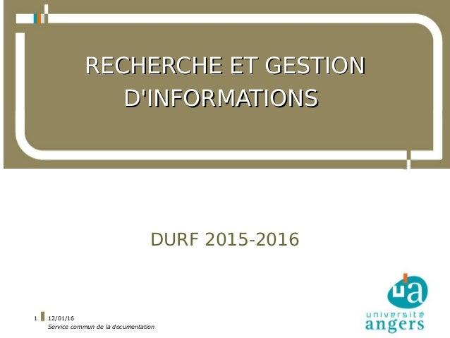 12/01/16 Service commun de la documentation 1 RECHERCHE ET GESTIONRECHERCHE ET GESTION D'INFORMATIONSD'INFORMATIONS DURF 2...