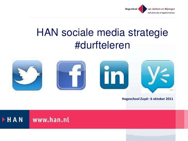 HAN sociale media strategie #durfteleren<br />Hogeschool Zuyd– 6 oktober 2011 <br />
